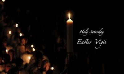 """HOLY WEEK's HOLY SATURDAY the morning after AND EASTER VIGIL"""